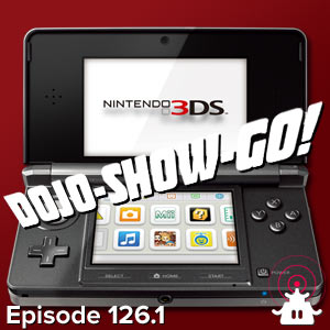 Dojo-Show-Go! Episode 126.1: 3DS News Reactions
