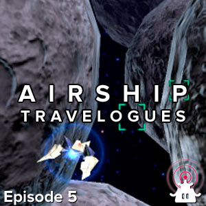 Airship Travelogues Episode 005: Craig Harris on 3DS