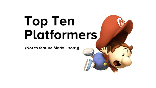 Top Ten Platformers (Not to feature Mario)