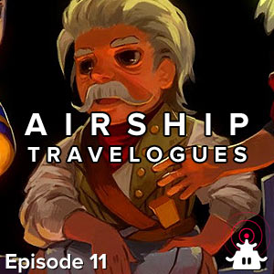 Airship Travelogues Episode 011: The Narrator Speaks