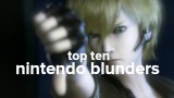 Top Ten Nintendo Blunders