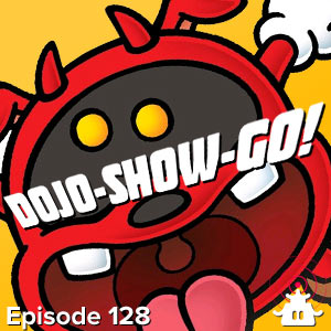 Dojo-Show-Go! Episode 128: From the Sick Wing