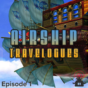 Airship Travelogues Episode 001: Lift Off