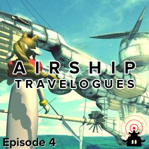 Airship Travelogues Episode 004: Convergence