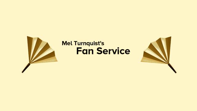 Mel Turnquist's Fan Service masthead column